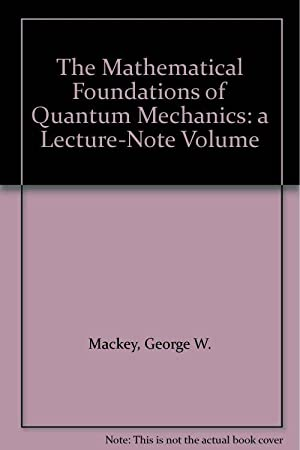 The Mathematical Foundations of Quantum Mechanics: a