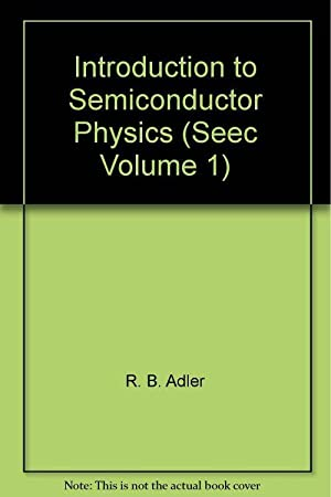 Introduction to Semiconductor Physics (Seec Volume 1): R. B. Adler,