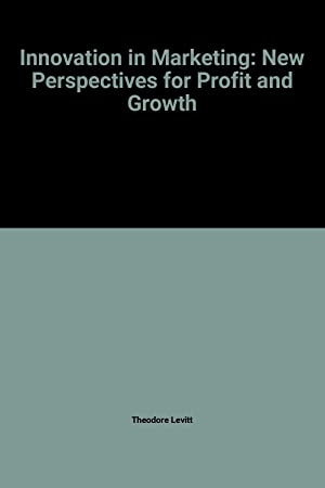 Innovation in Marketing: New Perspectives for Profit: Theodore Levitt