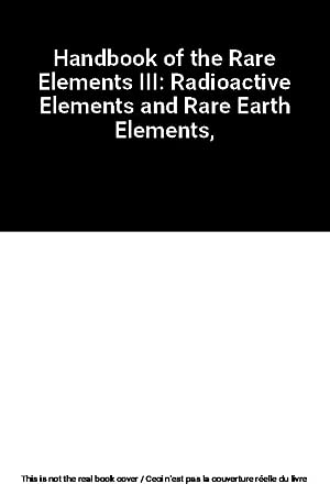 Handbook of the Rare Elements III: Radioactive