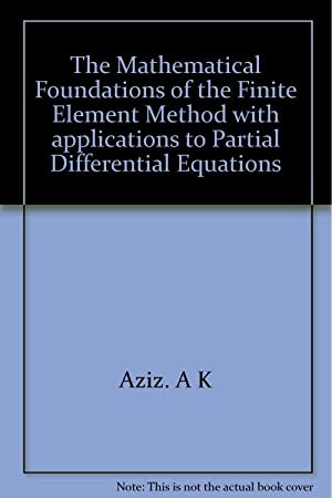 The Mathematical Foundations of the Finite Element: Aziz. A K