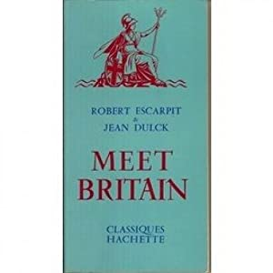 R. Escarpit,. J. Dulck,. Meet Britain : Robert Escarpit, Jean