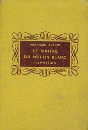 Le maitre du moulin-blanc: Alanic Mathilde