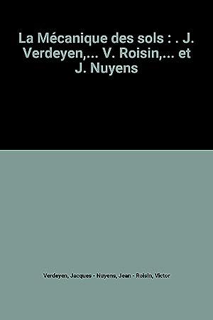 La Mécanique des sols : . J.: Jacques Verdeyen, Jean