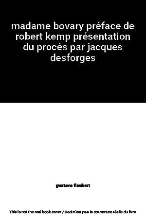 madame bovary préface de robert kemp présentation: gustave flaubert