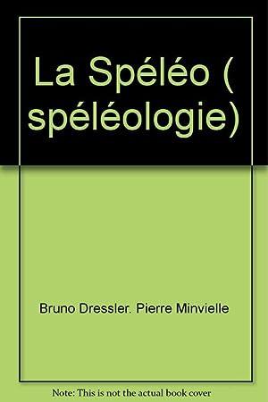 La Spéléo ( spéléologie): Bruno Dressler. Pierre