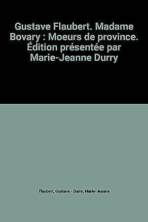 Gustave Flaubert. Madame Bovary : Moeurs de: Gustave Flaubert et