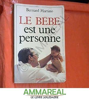 Le bebe est une personne.: MARTINO BERNARD.