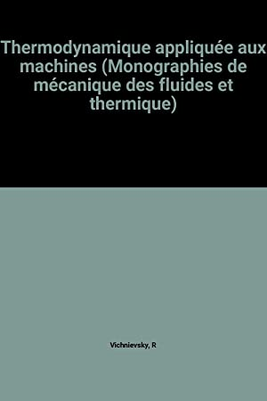 Thermodynamique appliquée aux machines (Monographies de mécanique: R Vichnievsky