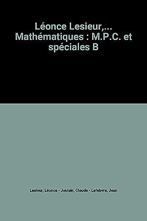 Léonce Lesieur,. Mathématiques : M.P.C. et spéciales: Léonce Lesieur, Claude