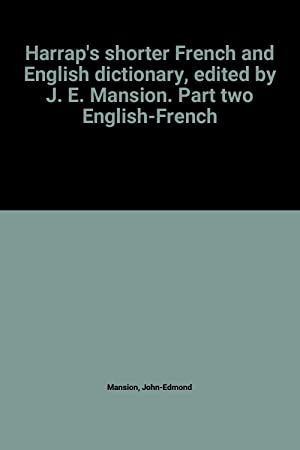 Harrap's shorter French and English dictionary, edited: John-Edmond Mansion