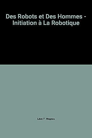 Des Robots et Des Hommes - Initiation: Léon F. Wegnez