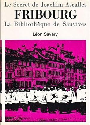 Le secret de Joachim Ascalles. Fribourg. La: Léon Savary et