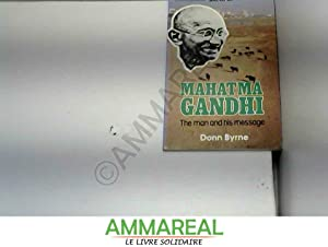 Mahatma Gandhi: The Man and His Message: Donn Byrne