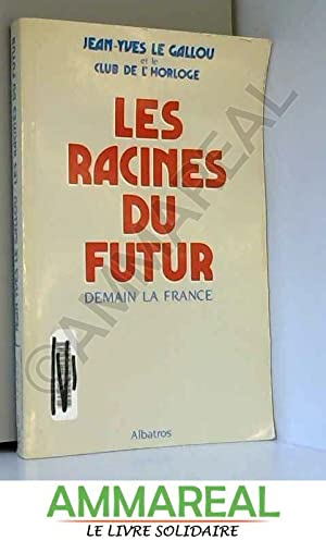 Les racines du futur demain la France