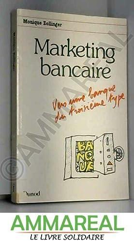 Marketing bancaire : Vers une banque du: Monique Zollinger