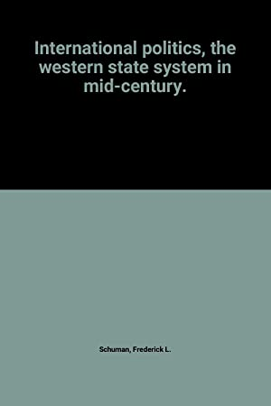 International politics, the western state system in: Frederick L. Schuman