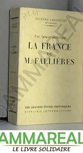 LA FRANCE DE M.FALLIERES.UNE EPOQUE PATHETIQUE: CHASTENET JACQUES