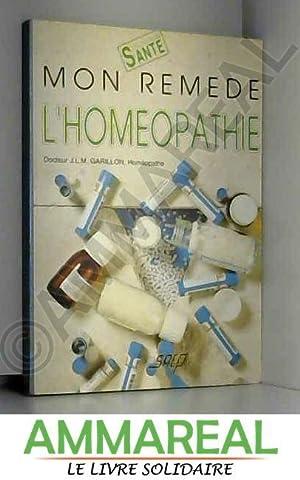 Mon remède l'homéopathie: J-L-M Garillon