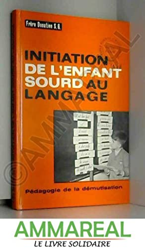 Initiation de l'enfant sourd au langage -: Raymond-Joseph Bonhomme Frère