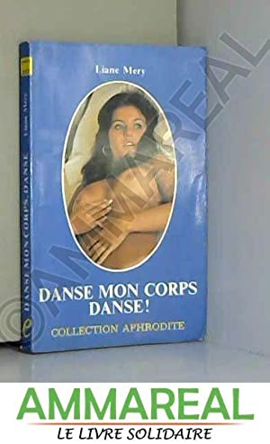 Danse mon corps, danse ! (Collection Aphrodite): Liane Méry