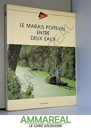 LE MARAIS POITEVIN ENTRE DEUX EAUX: ed. - René