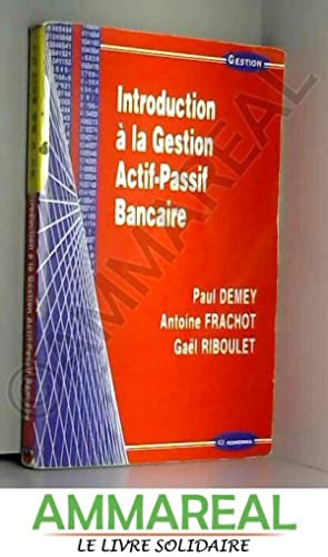 Introduction à la gestion actif-passif bancaire: Paul Demey, Antoine