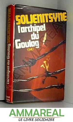 L'archipel Du Goulag 1918-1956 - Tome 1: Alexandre Soljénitsyne