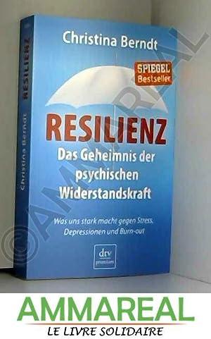 Resilienz: Das Geheimnis der psychischen Widerstandskraft -