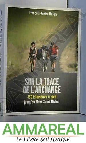 Sur la trace de l'archange : 450: François-Xavier Maigre