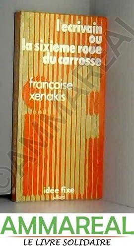 L'Écrivain ou la Sixième roue du carrosse: Françoise Xenakis