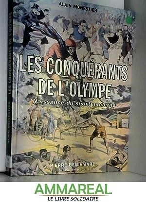 Les conquérants de l'Olympe. Naissance du sport: Pierre Bellemare et