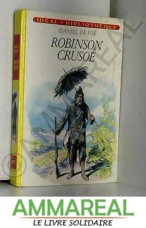 Robinson Crusoé : Collection : Idéal Bibliothèque: Daniel De Poë