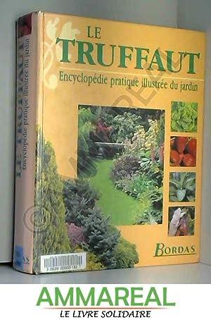 LE TRUFFAUT. Encyclopédie pratique illustrée du jardin: Collectif et Patrick