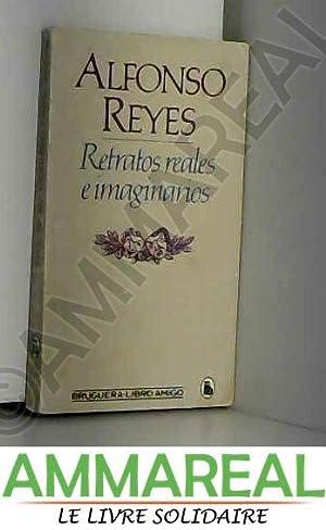 RETRATOS REALES E IMAGINARIOS. PROSA Y POESIA.: Alfonso. REYES