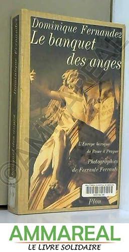 Le Banquet des anges : L'Europe baroque: Dominique Fernandez