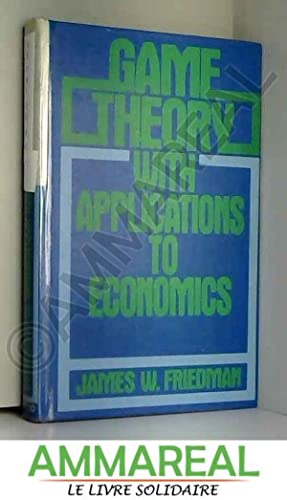 Game Theory with Applications to Economics: James W. Friedman