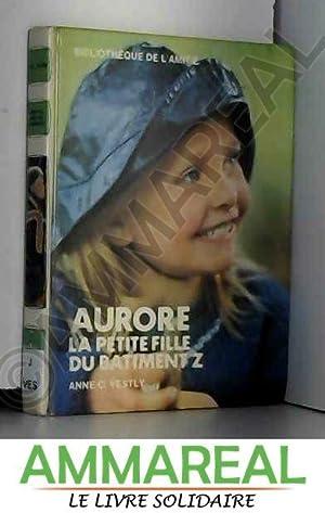 Aurore, la petite fille du bâtiment Z: Anne Catharina Vestly