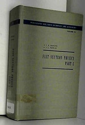Fast Neutron Physics: Part 1: Techniques: J.B; Fowler Marion