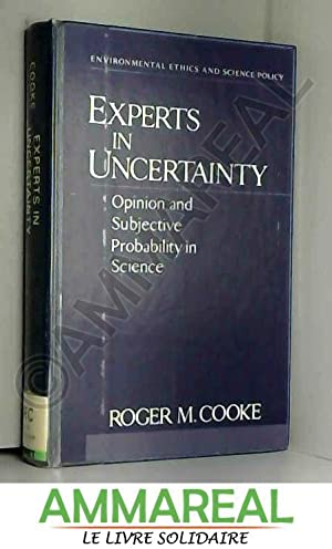 Experts in Uncertainty: Opinion and Subjective Probability: Roger M. Cooke