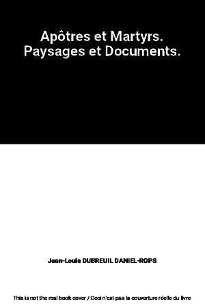 Apôtres et Martyrs. Paysages et Documents.: Jean-Louis DUBREUIL DANIEL-ROPS