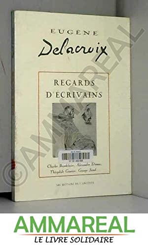 Eugène Delacroix : regards d'écrivains: Eugène Delacroix