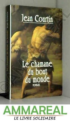 Le chamane du bout-du-monde: Jean Courtin