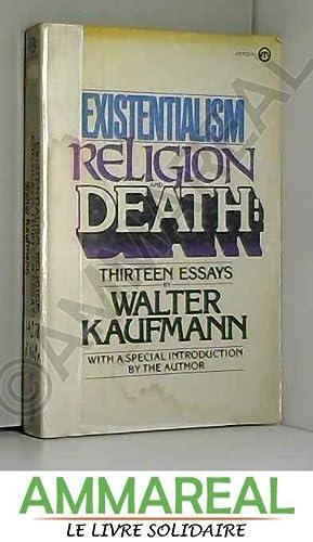 Existentialism, Religion, and Death: Thirteen Essays: Walter Kaufmann