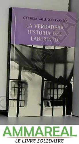 La verdadera historia del laberinto / The: Gabriela Vallejo Cervantes