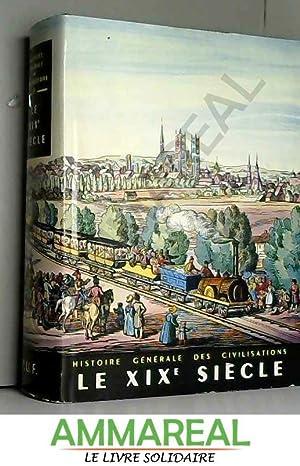 HISTOIRE GENERALE DES CIVILISATIONS.TOME VI.LE XIX SIECLE.L'APOGEE: SCHNERB ROBERT