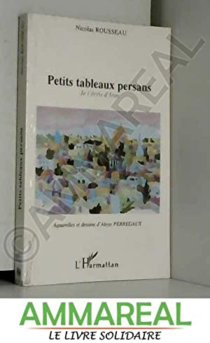 Petits tableaux persans : Je t'écris d'Iran: Nicolas Rousseau et