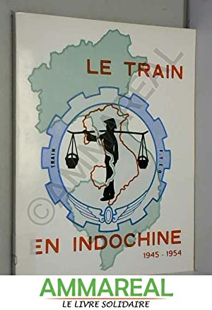 Le train en Indochine 1945 - 1954: Colonel Georges COUGET