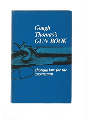 GOUGH THOMAS'S GUN BOOK Shotgun Lore for: GARWOOD, Gough Thomas