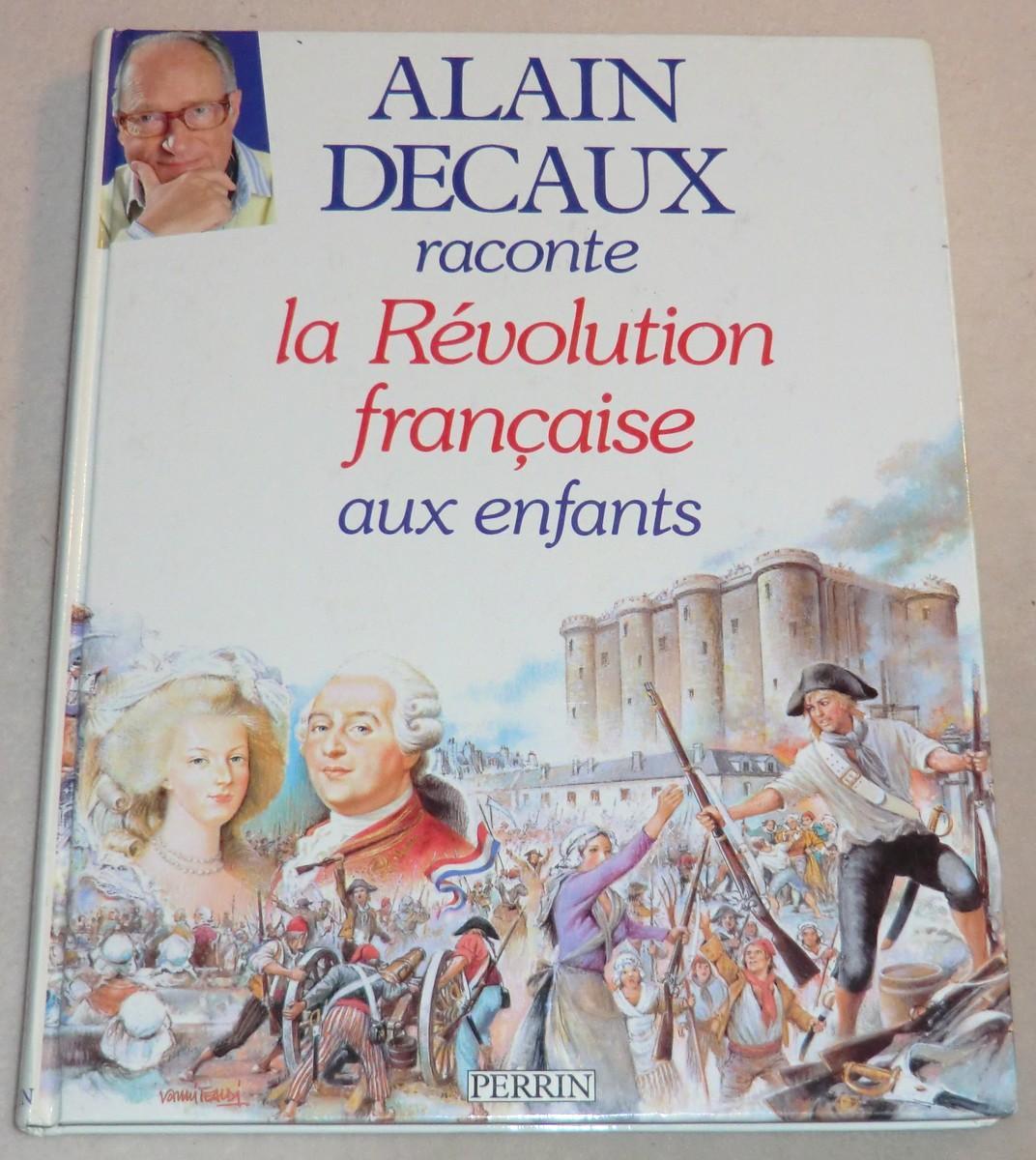 Alain Decaux Raconte La Revolution Francaise Aux Enfants Par Decaux Alain 1988 Le Bouquiniste